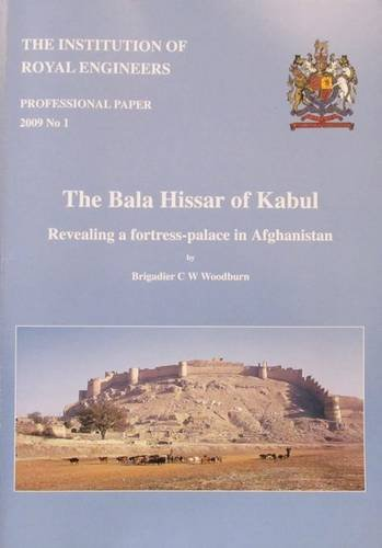 The Bala Hissar of Kabul: Revealing a Fortress - Palace in Afghanistan: Woodburn, C.W.
