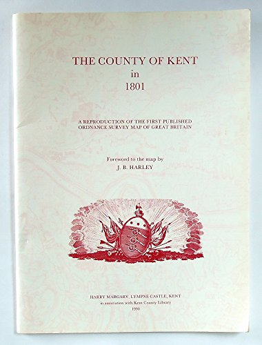 County of Kent in 1801 : A Reproduction of the First Published Ordnance Survey Map of Great Britain