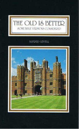 The Old Is Better : Some Bible Versions Considered 2nd edition: Levell, Alfred J.