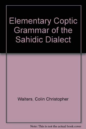 9780903563000: An elementary Coptic grammar of the Sahidic dialect,