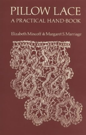 Pillow Lace: a Practical Handbook: Mincoff, Elizabeth & Marriage, Margaret S.