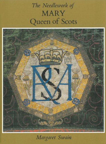The Needlework of Mary Queen of Scots: Swain, Margaret