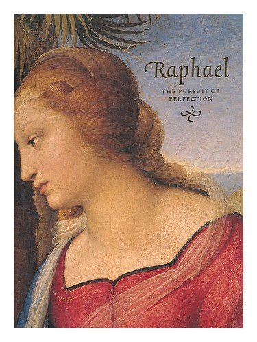 Raphael; The Pursuit of Perfection