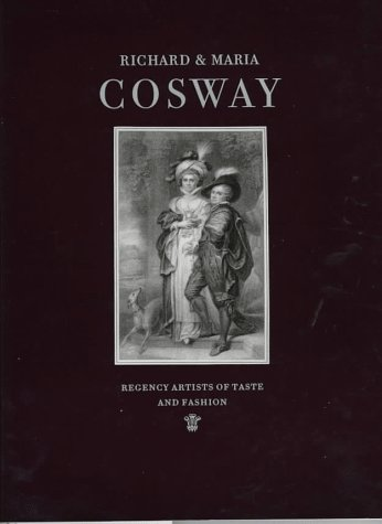 Richard and Maria Cosway: Regency Artists of: Ribeiro, Aileen, Porter,