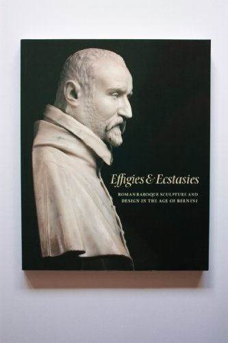 Effigies & Ecstasies - Roman Baroque Sculpture and Design in the Age of Bernini.