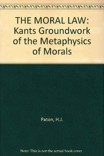 "THE MORAL LAW: Kant""s Groundwork of the: Paton, H.J."