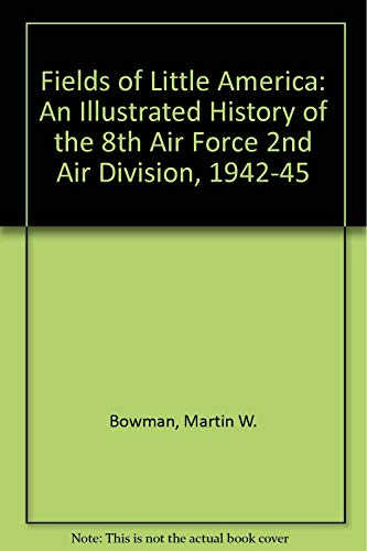 9780903619202: Fields of Little America: An Illustrated History of the 8th Air Force 2nd Air Division, 1942-45