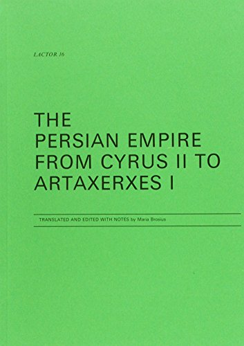 The Persian Empire from Cyrus II to Artaxerxes I (London Association of Classical Teachers- ...