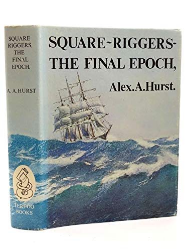 Square Riggers: The Final Epoch, 1921-1958: Hurst, Alexander Anthony