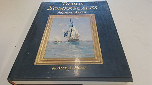 Thomas Somerscales, Marine Artist: His Life and Work: Hurst, Alexander Anthony