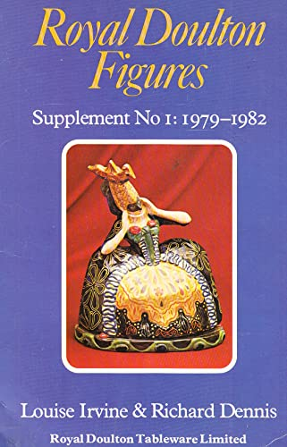 Royal Doulton Figures: Supplement No I 1979-1982 (0903685108) by Irvine, Louise; Dennis, Richard
