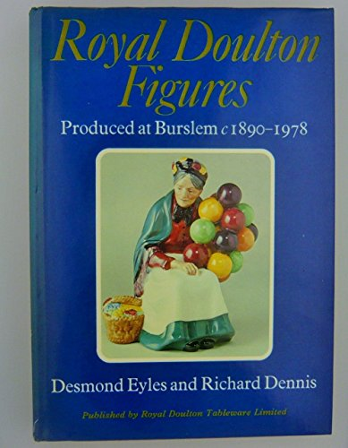 Royal Doulton Figures: Produced at Burslem Staffordshire (c. 1890-1987).: EYLES, Desmond, DENNIS, ...