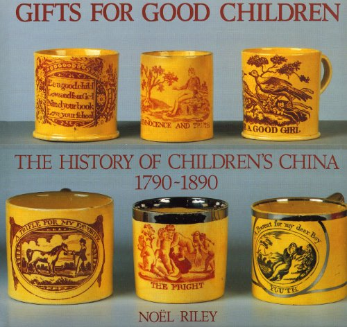 Gifts for Good Children: The History of Children s China, 1790-1890 v. 1 (Hardback): Noel Riley