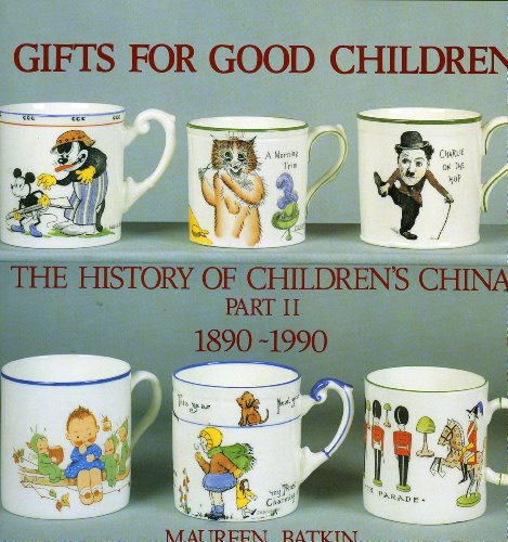 9780903685306: Gifts for Good Children Part Two - The History of: The History of Children's China 1890 - 1990 (v. 2)