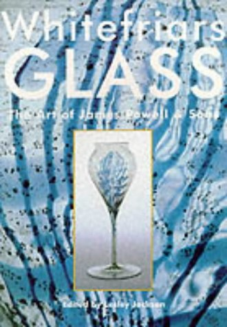 Whitefriars Glass: The Art of James Powell & Sons: Lesley Jackson