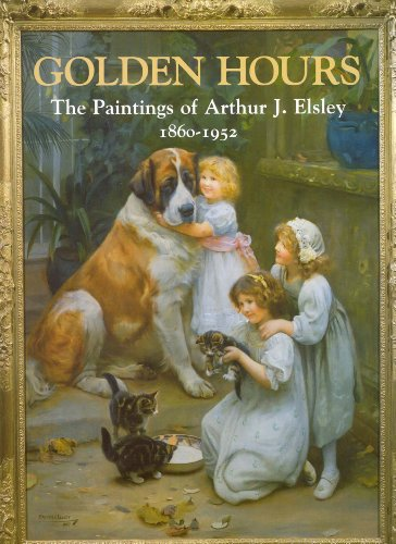 9780903685573: Golden Hours: The Paintings of Arthur J. Elsley, 1860-1952