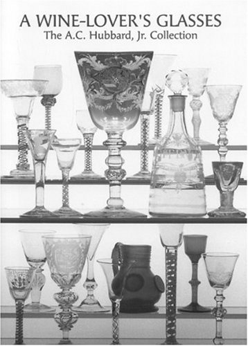 A Wine-Lover's Glasses : The A. C. Hubbard Collection of Antique English Drinking-Glasses and Bot...