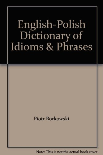 English-Polish Dictionary of Idioms and Phrases