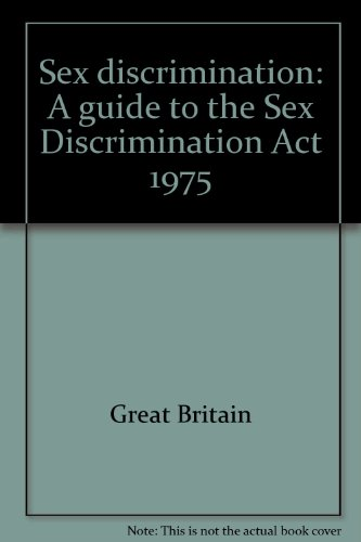 Sex discrimination: A guide to the Sex: Great Britain