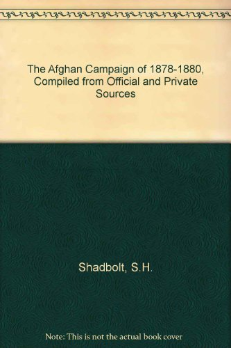 The Afghan Campaign of 1878-1880, Compiled from Official and Private Sources: Part I, Historical ...