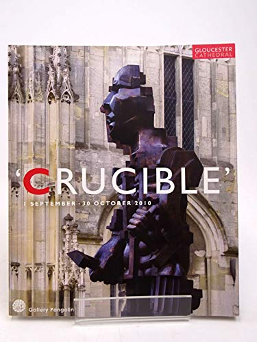 9780903770095: Crucible: At Gloucester Cathedral 1 September - 30 October 2010