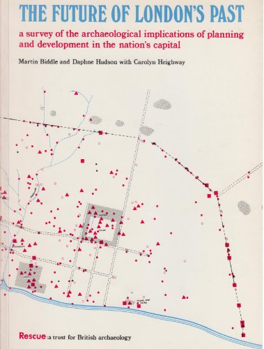 9780903789011: Future of London's Past: A Survey of the Archaeological Implications of Planning and Development in the Nation's Capital (Rescue publication no. 4)