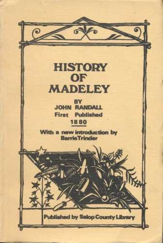 History of Madeley, Including Coalbrookdale, and Coalport,: Randall, John