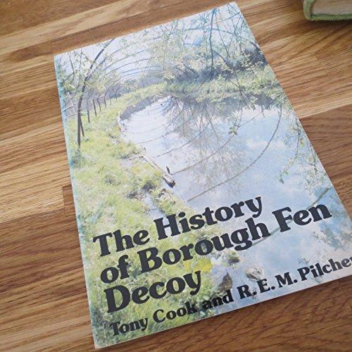 The History of Borough Fen Decoy: Cook, W.A., Pilcher, R.E.M.