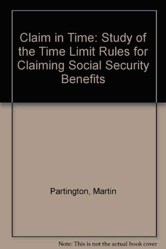 Claim in Time: Study of the Time Limit Rules for Claiming Social Security Benefits: Martin ...