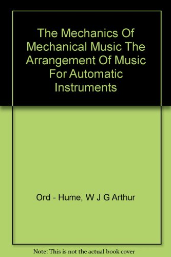 9780903817004: THE MECHANICS OF MECHANICAL MUSIC: The Arrangement of Music for Automatic Instruments