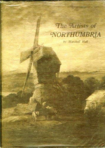 The Artists of Northumbria: A Dictionary of Northumberland and Durham Painters, Draughtsmen and E...