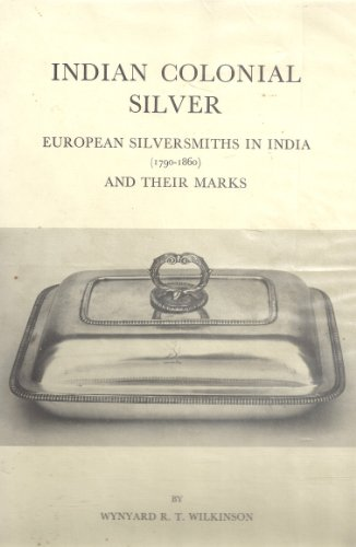 INDIAN COLONIAL SILVER: EUROPEAN SILVERSMITHS IN INDIA,: WILKINSON, Wynyard R.