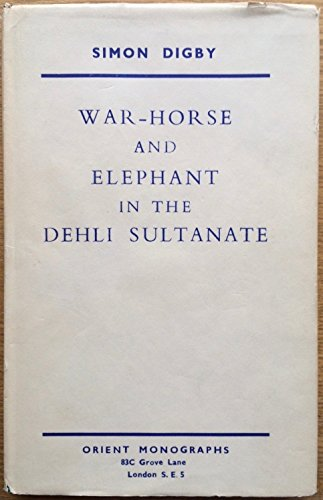 9780903871006: War Horse and Elephant in the Delhi Sultanate: A Study of Military Supplies