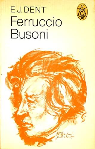 Ferruccio Busoni: A Biography: Edward J. Dent