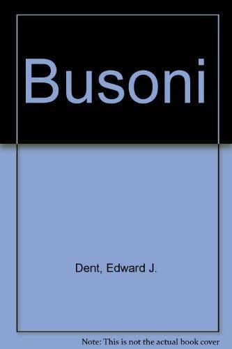 Ferruccio Busoni: A Biography: Dent, Edward J.