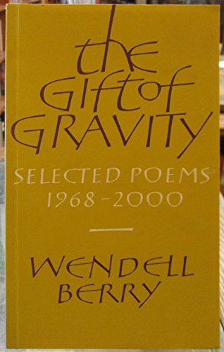 The Gift of Gravity 1968-2000: Selected Poems, 1964-2001: Berry, Wendell