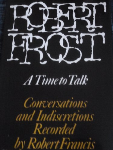 ROBERT FROST - A TIME TO TALK. Conversations & Indiscretions Recorded.