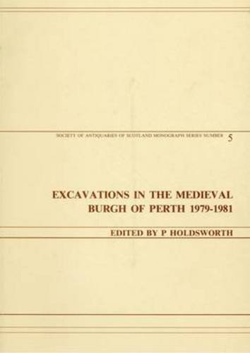Excavations in the Medieval Burgh of Perth,: Holdsworth, Philip