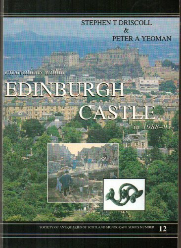 Excavations within Edinburgh Castle in 1988-91 (Society: Yeoman, Peter