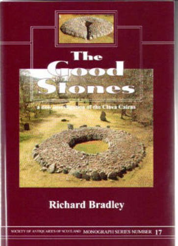 The Good Stones: A New Investigation of the Clava Cairns (Society of Antiquaries of Scotland Monograph) (9780903903172) by Richard Bradley