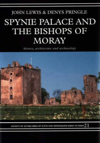 Spynie Palace and the Bishops of Moray: History, Architecture and Archaeology (New England Monographs in Geography) (9780903903219) by John Lewis; Denys Pringle