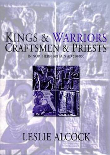 9780903903240: Kings and Warriors, Craftsmen and Priests in Northern Britain, Ad 550-850 (Society of Antiquaries of Scotland Monograph)
