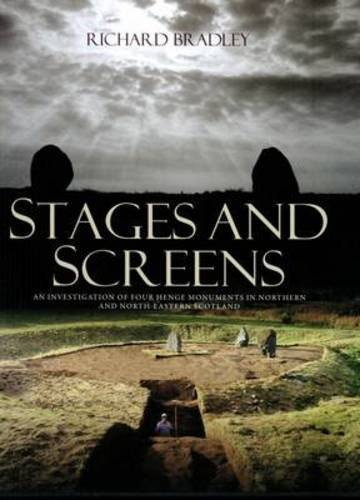 Stages and Screens: An Investigation of Four Henge Monuments in Northern and North-Eastern Scotland (0903903385) by Richard Bradley; Amanda Clarke