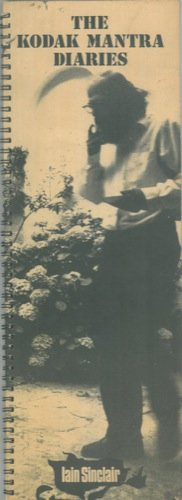 Kodak Mantra Diaries, October 1966 to June 1971: Sinclair, Iain