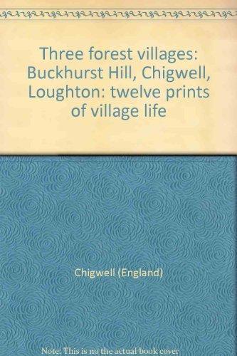 9780903930031: Three forest villages: Buckhurst Hill, Chigwell, Loughton: twelve prints of village life