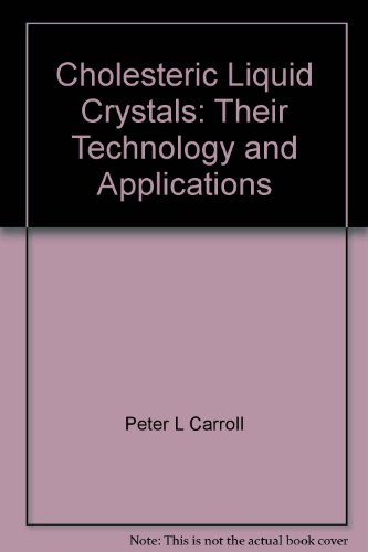 Cholesteric Liquid Crystals: Their Technology and Applications: Peter L. Carroll