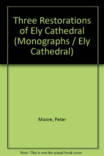 Three Restorations of Ely Cathedral (0903977044) by Peter Moore