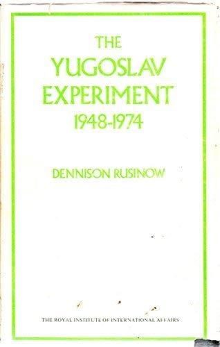 The Yugoslav Experiment, 1948-74: Rusinow, Dennison Ivan
