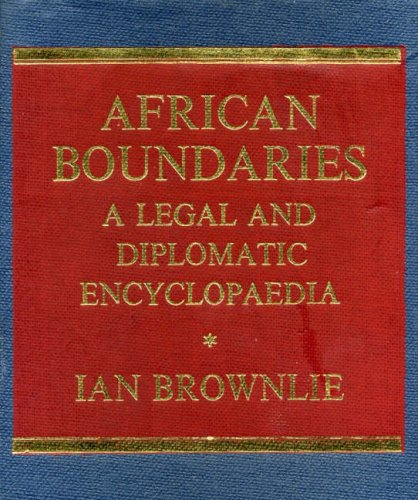 African Boundaries: A Legal and Diplomatic Encyclopaedia: Brownlie, I