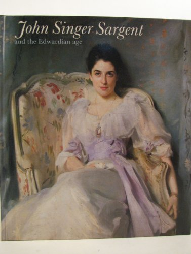 JOHN SINGER SARGENT AND THE EDWARDIAN AGE.: Lomax, James & Richard Ormond.